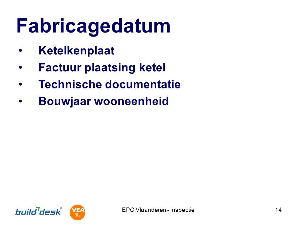 EPC Vlaanderen - Inspectie14 Fabricagedatum Ketelkenplaat Factuur plaatsing ketel Technische documentatie Bouwjaar wooneenheid