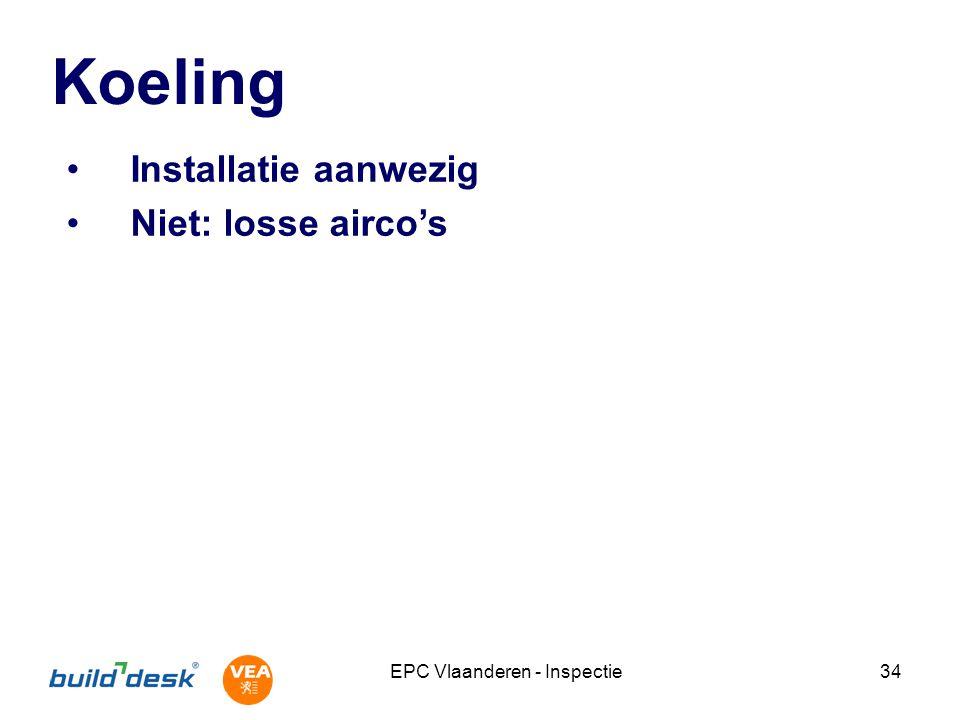 EPC Vlaanderen - Inspectie34 Koeling Installatie aanwezig Niet: losse airco's