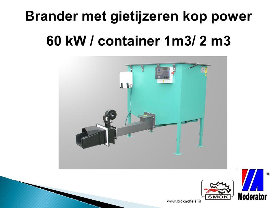 www.biokachels.nl Brander met gietijzeren kop power 60 kW / container 1m3/ 2 m3