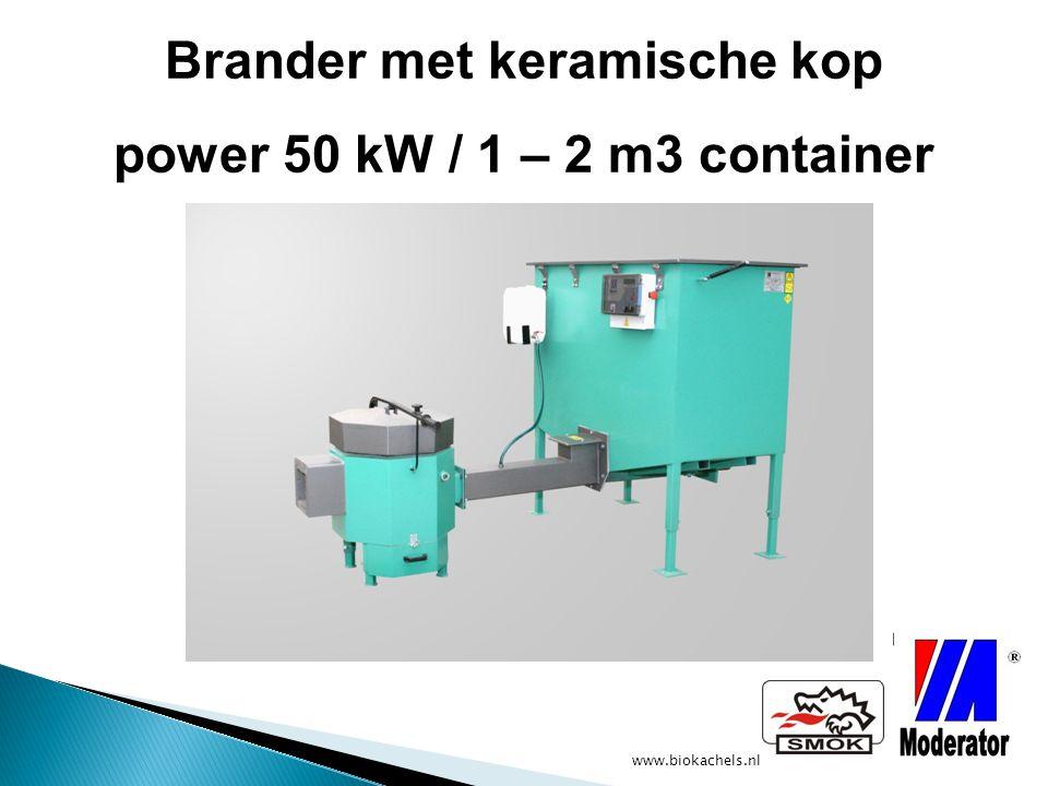 www.biokachels.nl Brander met keramische kop power 50 kW / 1 – 2 m3 container