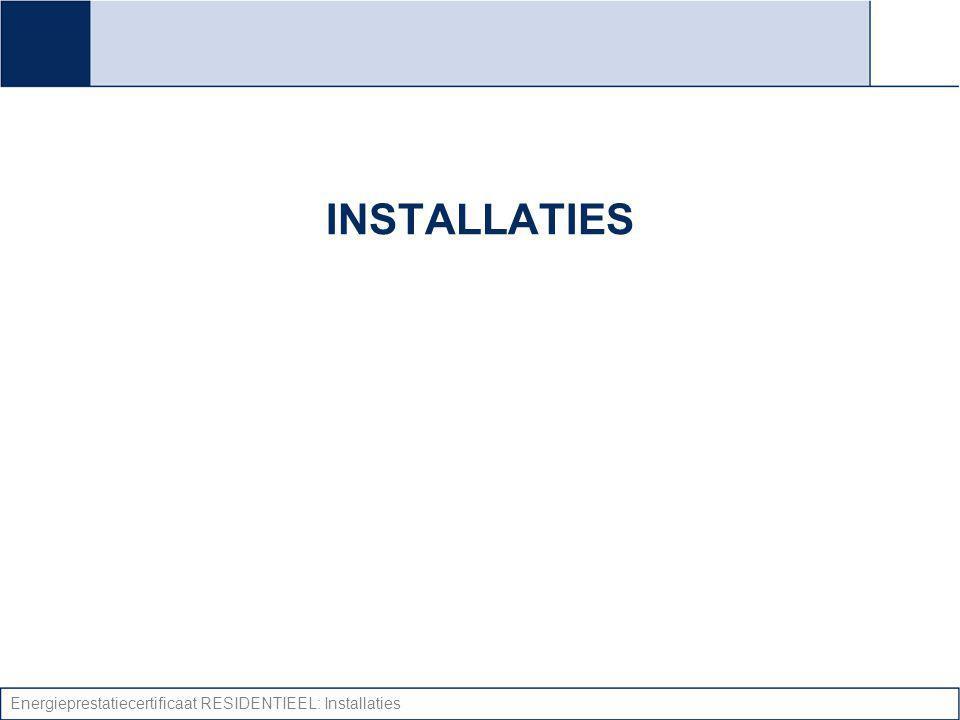 Energieprestatiecertificaat RESIDENTIEEL: Installaties INSTALLATIES