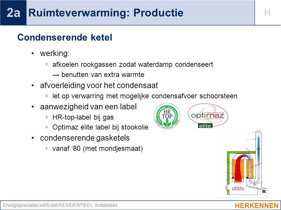 Energieprestatiecertificaat RESIDENTIEEL: Installaties Ruimteverwarming: Productie Condenserende ketel werking: ◦ afkoelen rookgassen zodat waterdamp