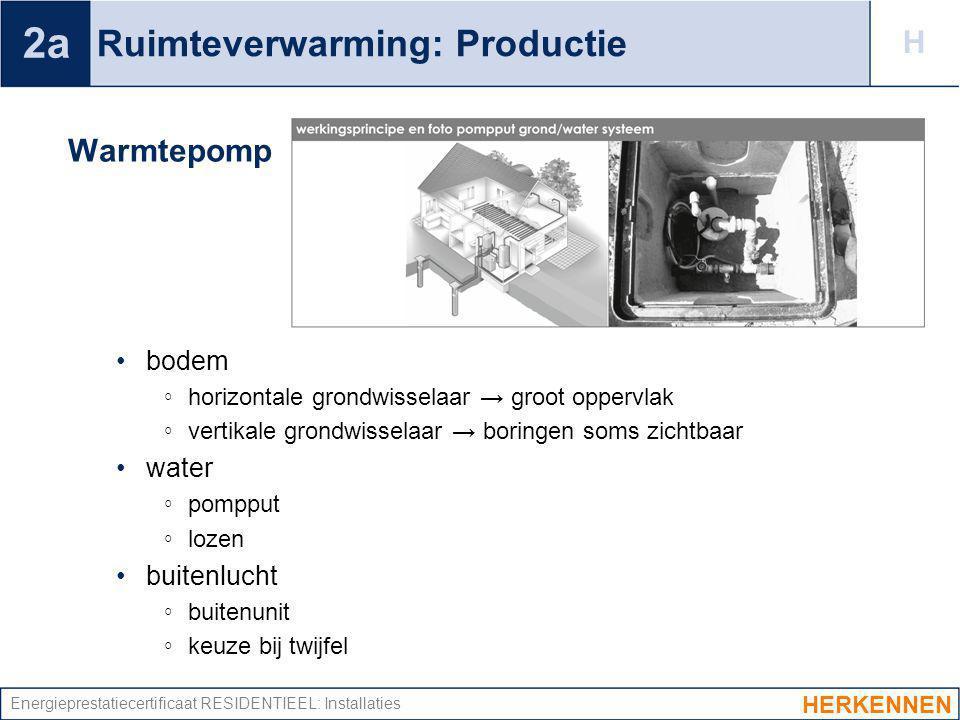 Energieprestatiecertificaat RESIDENTIEEL: Installaties Ruimteverwarming: Productie Warmtepomp bodem ◦ horizontale grondwisselaar → groot oppervlak ◦ v