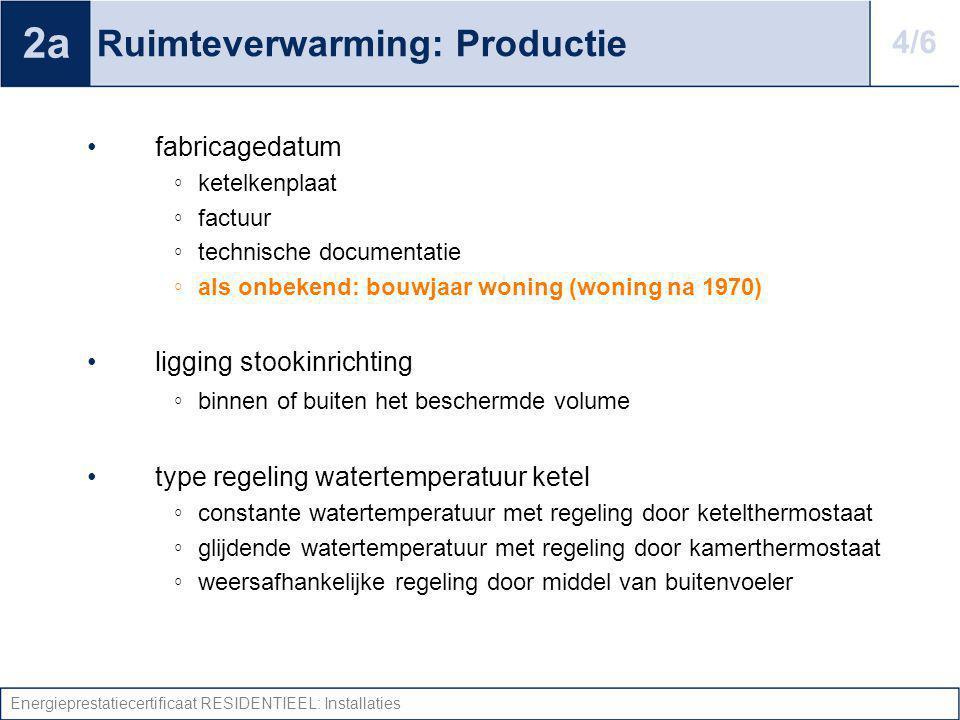 Energieprestatiecertificaat RESIDENTIEEL: Installaties Ruimteverwarming: Productie fabricagedatum ◦ ketelkenplaat ◦ factuur ◦ technische documentatie