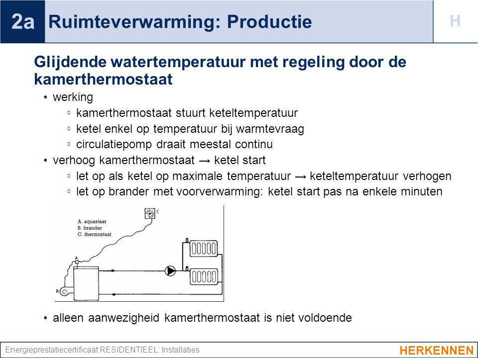 Energieprestatiecertificaat RESIDENTIEEL: Installaties Ruimteverwarming: Productie Glijdende watertemperatuur met regeling door de kamerthermostaat we