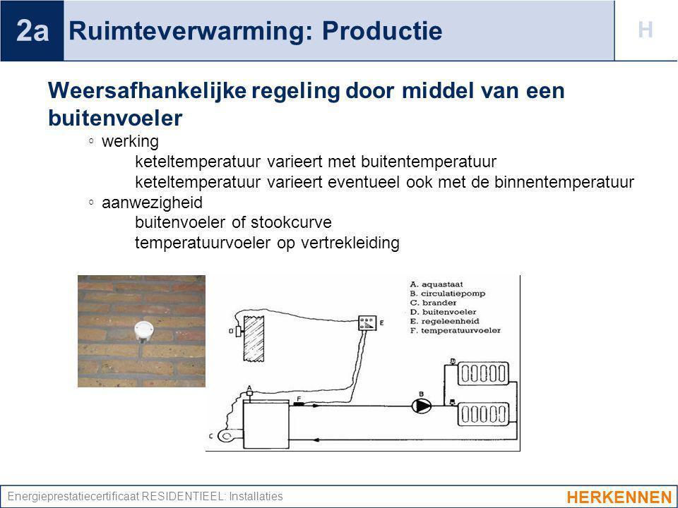 Energieprestatiecertificaat RESIDENTIEEL: Installaties Ruimteverwarming: Productie Weersafhankelijke regeling door middel van een buitenvoeler ◦ werki