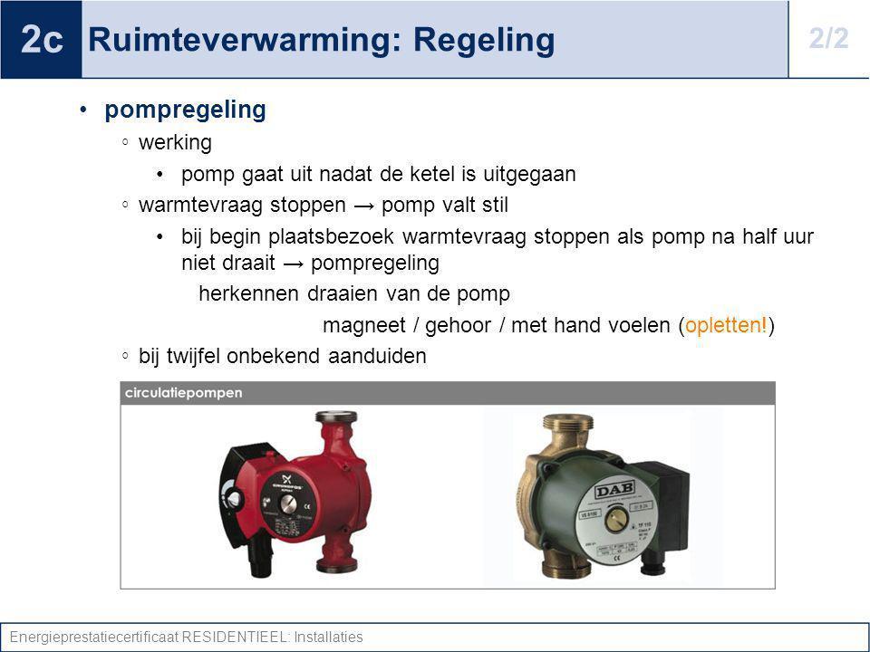 Energieprestatiecertificaat RESIDENTIEEL: Installaties Ruimteverwarming: Regeling pompregeling ◦ werking pomp gaat uit nadat de ketel is uitgegaan ◦ w