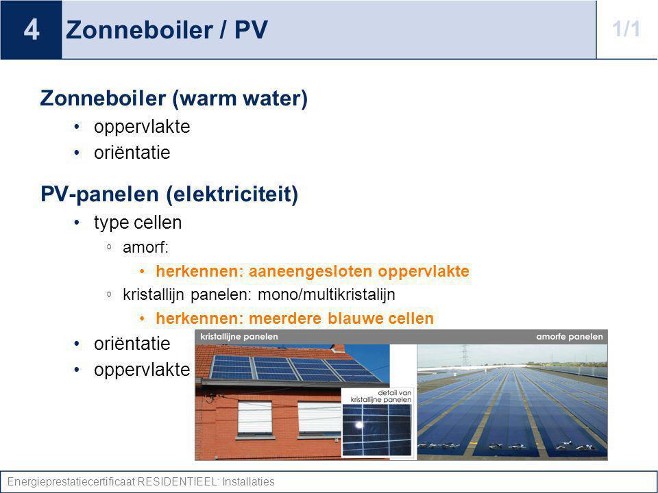 Energieprestatiecertificaat RESIDENTIEEL: Installaties Zonneboiler / PV Zonneboiler (warm water) oppervlakte oriëntatie PV-panelen (elektriciteit) typ