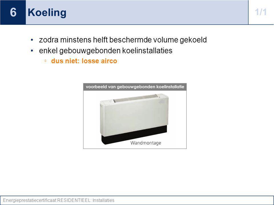 Energieprestatiecertificaat RESIDENTIEEL: Installaties Koeling zodra minstens helft beschermde volume gekoeld enkel gebouwgebonden koelinstallaties ◦