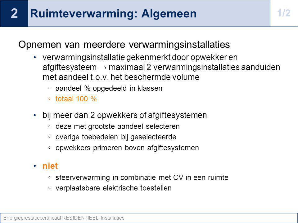 Energieprestatiecertificaat RESIDENTIEEL: Installaties Ruimteverwarming: Algemeen Opnemen van meerdere verwarmingsinstallaties verwarmingsinstallatie
