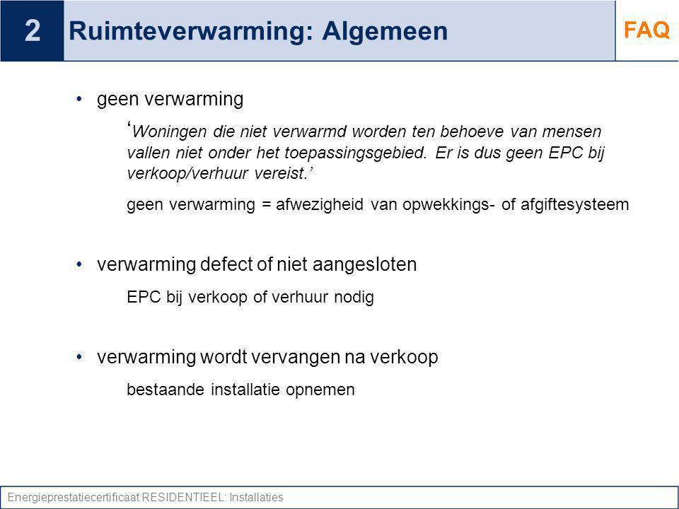 Energieprestatiecertificaat RESIDENTIEEL: Installaties Ruimteverwarming: Algemeen geen verwarming ' Woningen die niet verwarmd worden ten behoeve van