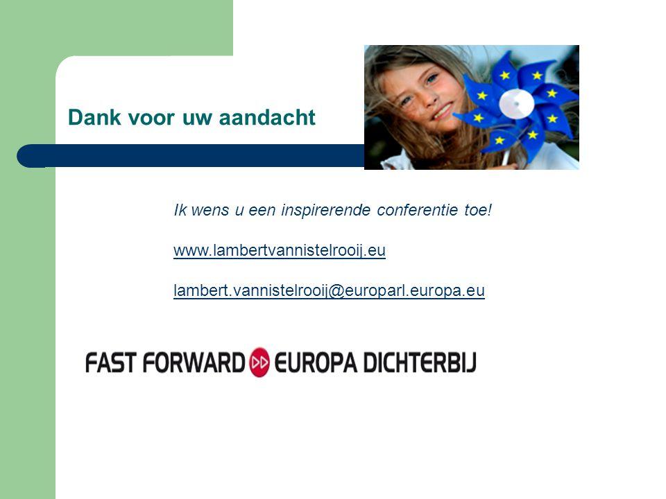 Dank voor uw aandacht Ik wens u een inspirerende conferentie toe! www.lambertvannistelrooij.eu lambert.vannistelrooij@europarl.europa.eu