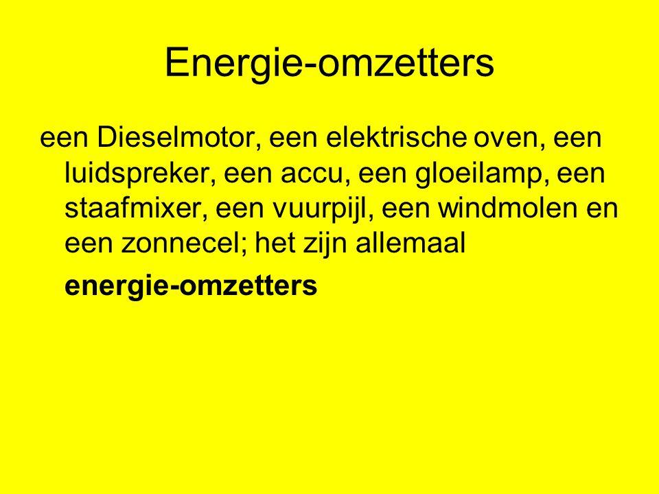 Energie-omzetters een Dieselmotor, een elektrische oven, een luidspreker, een accu, een gloeilamp, een staafmixer, een vuurpijl, een windmolen en een
