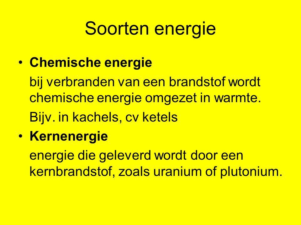 Soorten energie Chemische energie bij verbranden van een brandstof wordt chemische energie omgezet in warmte. Bijv. in kachels, cv ketels Kernenergie