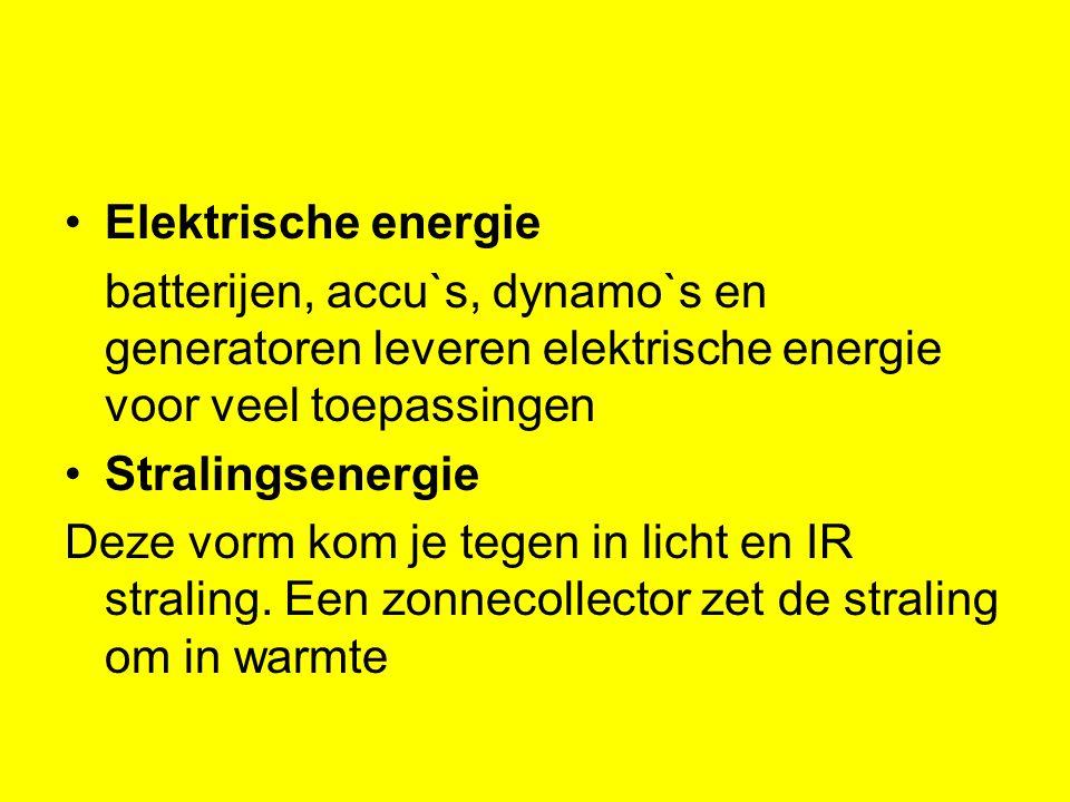 Elektrische energie batterijen, accu`s, dynamo`s en generatoren leveren elektrische energie voor veel toepassingen Stralingsenergie Deze vorm kom je tegen in licht en IR straling.