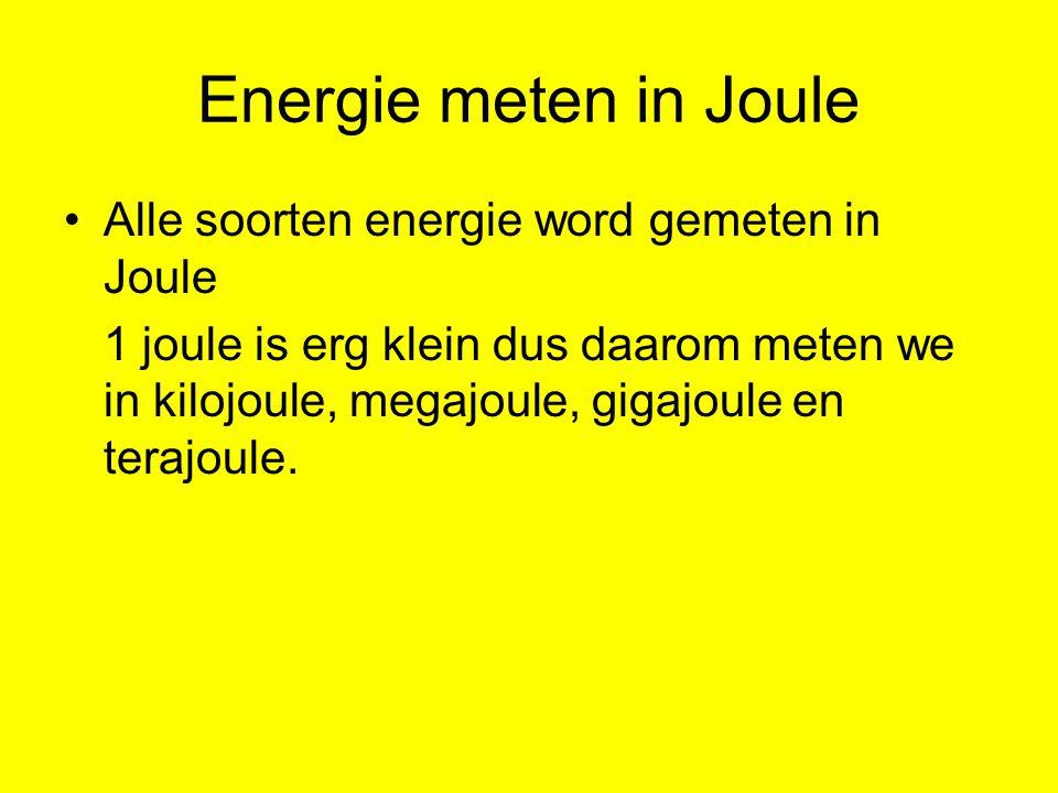 Energie meten in Joule Alle soorten energie word gemeten in Joule 1 joule is erg klein dus daarom meten we in kilojoule, megajoule, gigajoule en terajoule.