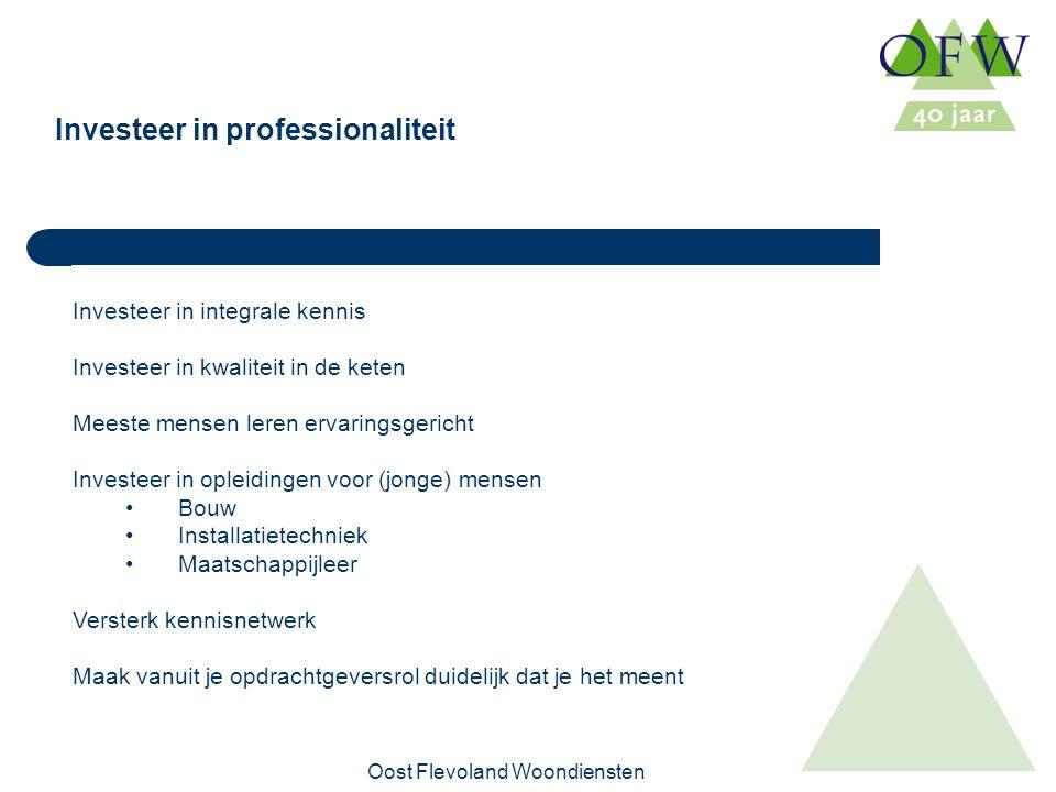 Oost Flevoland Woondiensten Investeer in professionaliteit Investeer in integrale kennis Investeer in kwaliteit in de keten Meeste mensen leren ervaringsgericht Investeer in opleidingen voor (jonge) mensen Bouw Installatietechniek Maatschappijleer Versterk kennisnetwerk Maak vanuit je opdrachtgeversrol duidelijk dat je het meent