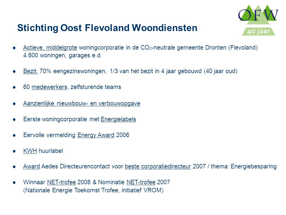 Oost Flevoland Woondiensten Stichting Oost Flevoland Woondiensten Actieve, middelgrote woningcorporatie in de CO 2 -neutrale gemeente Dronten (Flevola