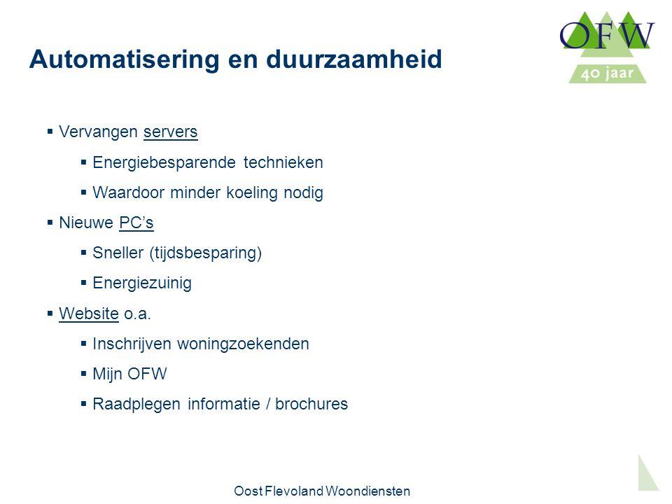 Oost Flevoland Woondiensten Automatisering en duurzaamheid  Vervangen servers  Energiebesparende technieken  Waardoor minder koeling nodig  Nieuwe PC's  Sneller (tijdsbesparing)  Energiezuinig  Website o.a.