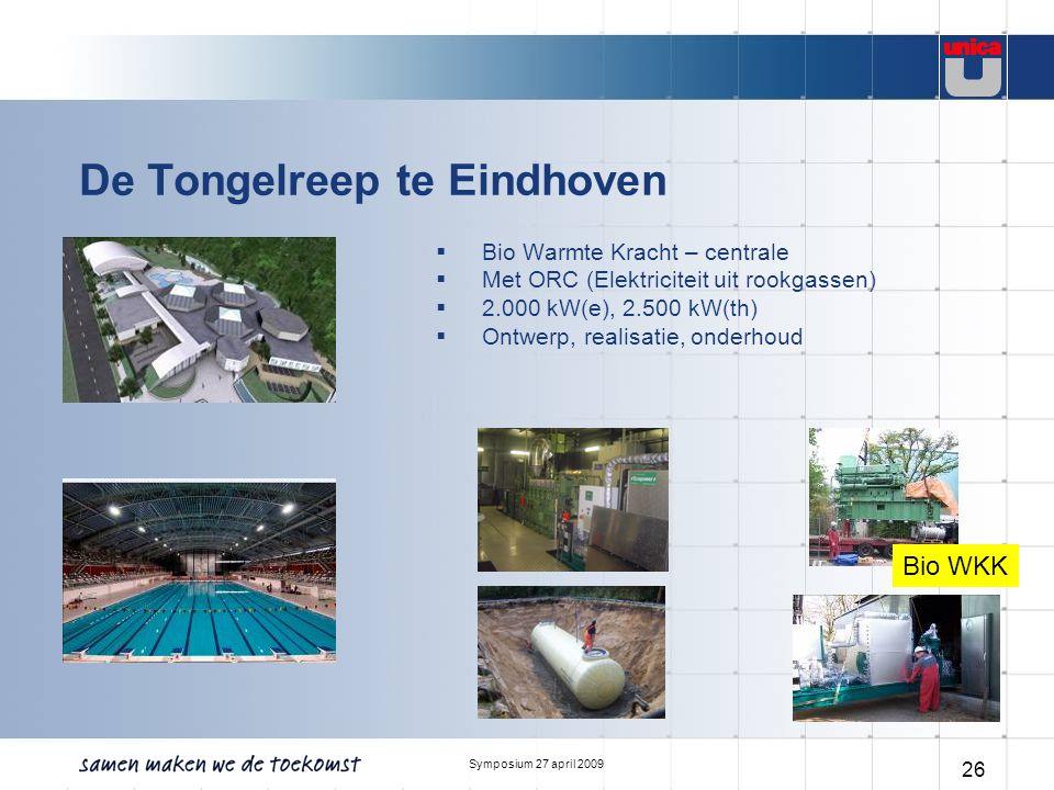 Symposium 27 april 2009 26 De Tongelreep te Eindhoven  Bio Warmte Kracht – centrale  Met ORC (Elektriciteit uit rookgassen)  2.000 kW(e), 2.500 kW(