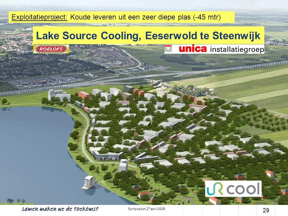 Symposium 27 april 2009 29 Lake Source Cooling, Eeserwold te Steenwijk Exploitatieproject: Koude leveren uit een zeer diepe plas (-45 mtr)