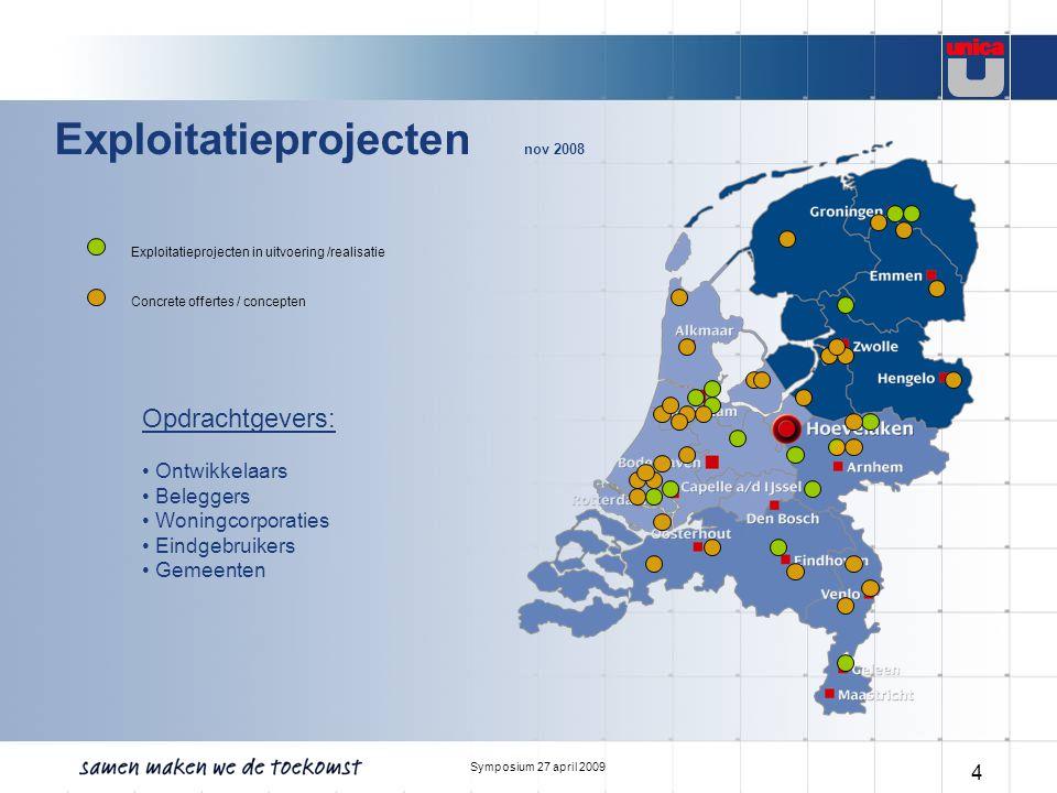 Symposium 27 april 2009 4 Exploitatieprojecten nov 2008 Exploitatieprojecten in uitvoering /realisatie Concrete offertes / concepten Opdrachtgevers: Ontwikkelaars Beleggers Woningcorporaties Eindgebruikers Gemeenten
