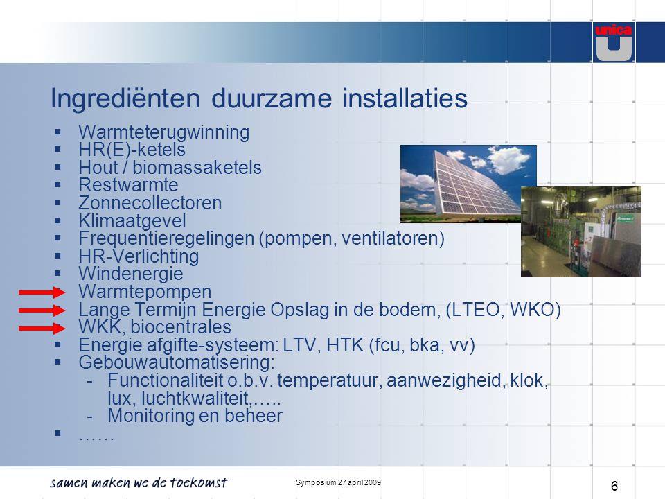 Symposium 27 april 2009 7 Warmtepomptechnologie  Warmtepompen nemen bij lage temperatuur warmte op die bij hoge temperatuur weer wordt afgegeven (zoals een koelkast).