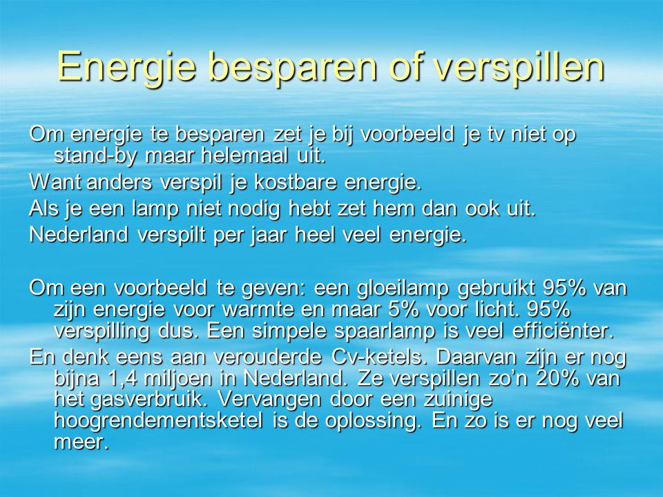 Energie besparen of verspillen Om energie te besparen zet je bij voorbeeld je tv niet op stand-by maar helemaal uit.
