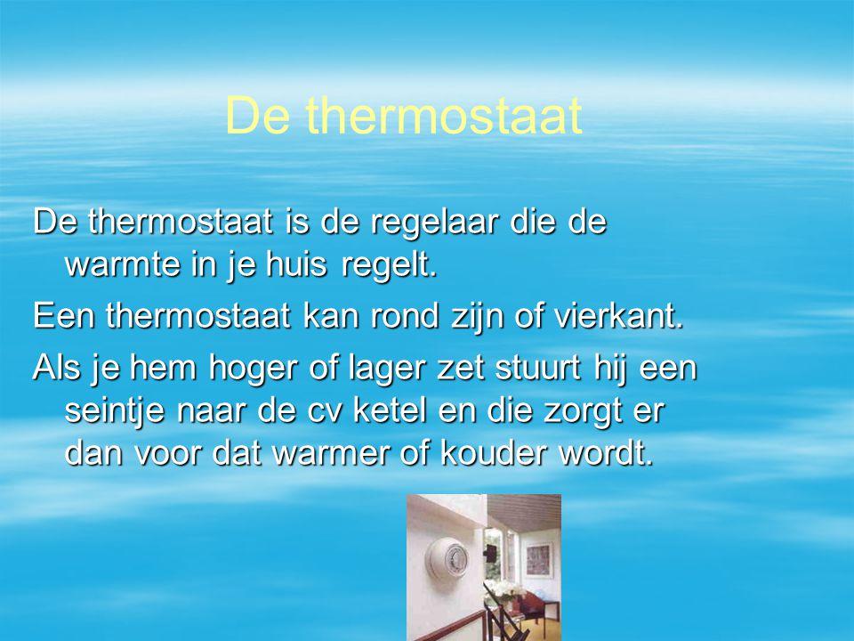 De thermostaat is de regelaar die de warmte in je huis regelt.