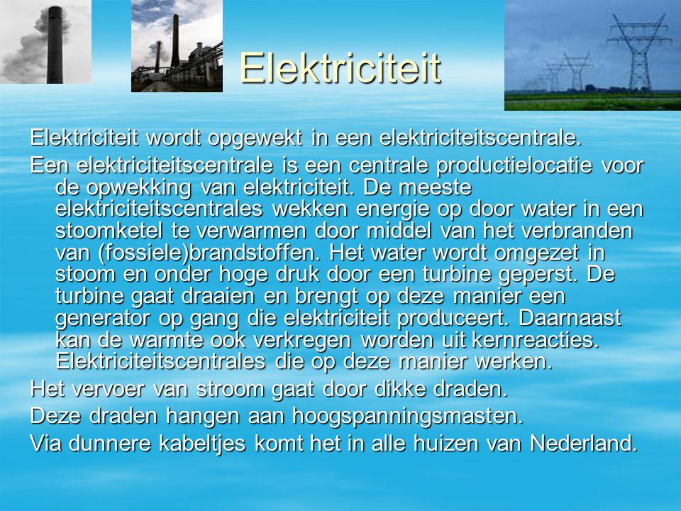 Elektriciteit Elektriciteit wordt opgewekt in een elektriciteitscentrale.