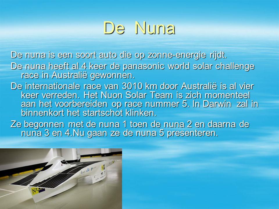 De Nuna De nuna is een soort auto die op zonne-energie rijdt.