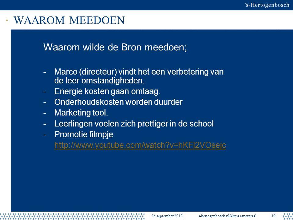 WAAROM MEEDOEN   26 september 2013  s-hertogenbosch.nl/klimaatneutraal  10   Waarom wilde de Bron meedoen; -Marco (directeur) vindt het een verbetering van de leer omstandigheden.