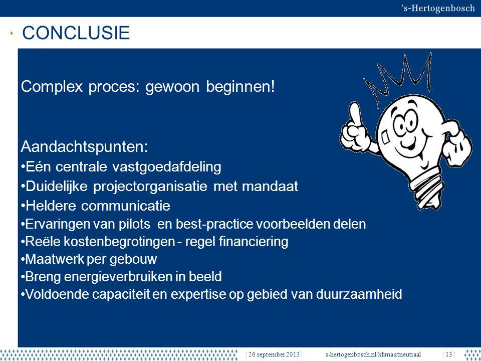 CONCLUSIE   26 september 2013  s-hertogenbosch.nl/klimaatneutraal  13   Complex proces: gewoon beginnen.