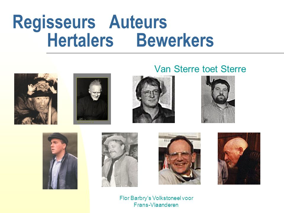 Flor Barbry s Volkstoneel voor Frans-Vlaanderen Regisseurs Auteurs Hertalers Bewerkers Van Sterre toet Sterre