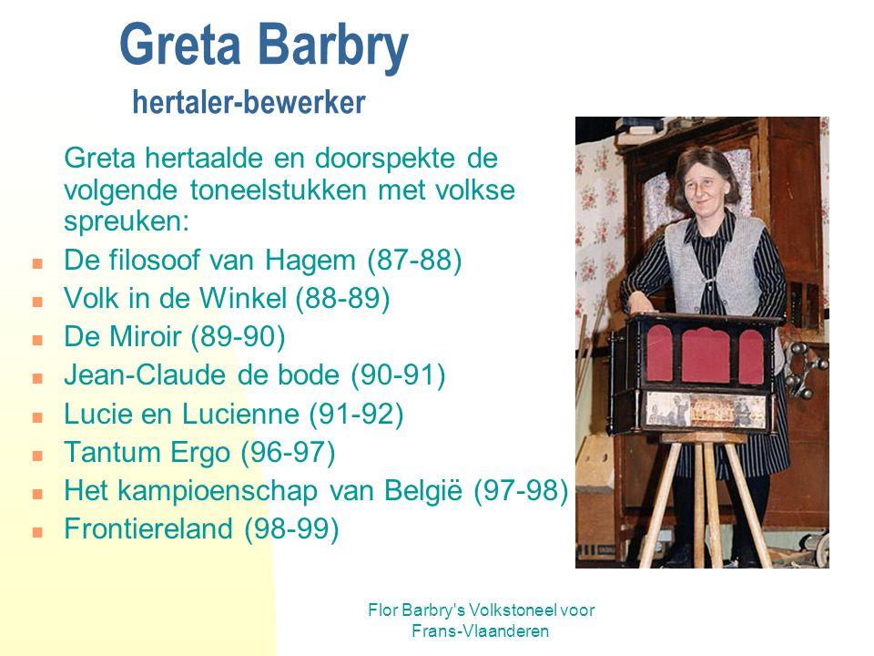 Flor Barbry's Volkstoneel voor Frans-Vlaanderen Greta Barbry hertaler-bewerker Toen Frank na het overlijden van Flor de regie overnam, was er nog een