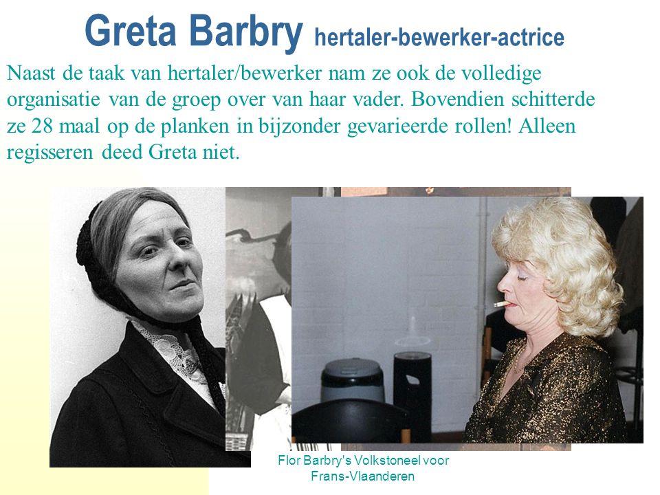 Flor Barbry's Volkstoneel voor Frans-Vlaanderen Greta Barbry hertaler-bewerker Greta hertaalde en doorspekte de volgende toneelstukken met volkse spre
