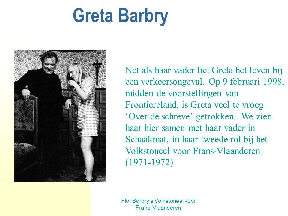 Flor Barbry's Volkstoneel voor Frans-Vlaanderen Greta Barbry hertaler-bewerker-actrice Naast de taak van hertaler/bewerker nam ze ook de volledige org