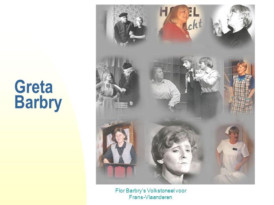 Flor Barbry's Volkstoneel voor Frans-Vlaanderen Greta Barbry Net als haar vader liet Greta het leven bij een verkeersongeval. Op 9 februari 1998, midd