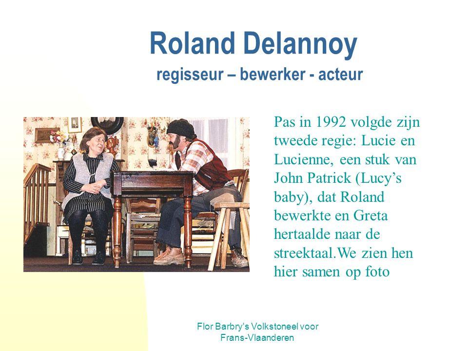 Flor Barbry's Volkstoneel voor Frans-Vlaanderen Roland Delannoy regisseur – auteur - acteur In 1988 debuteerde Roland in 'Volk in de Winkel' niet alle