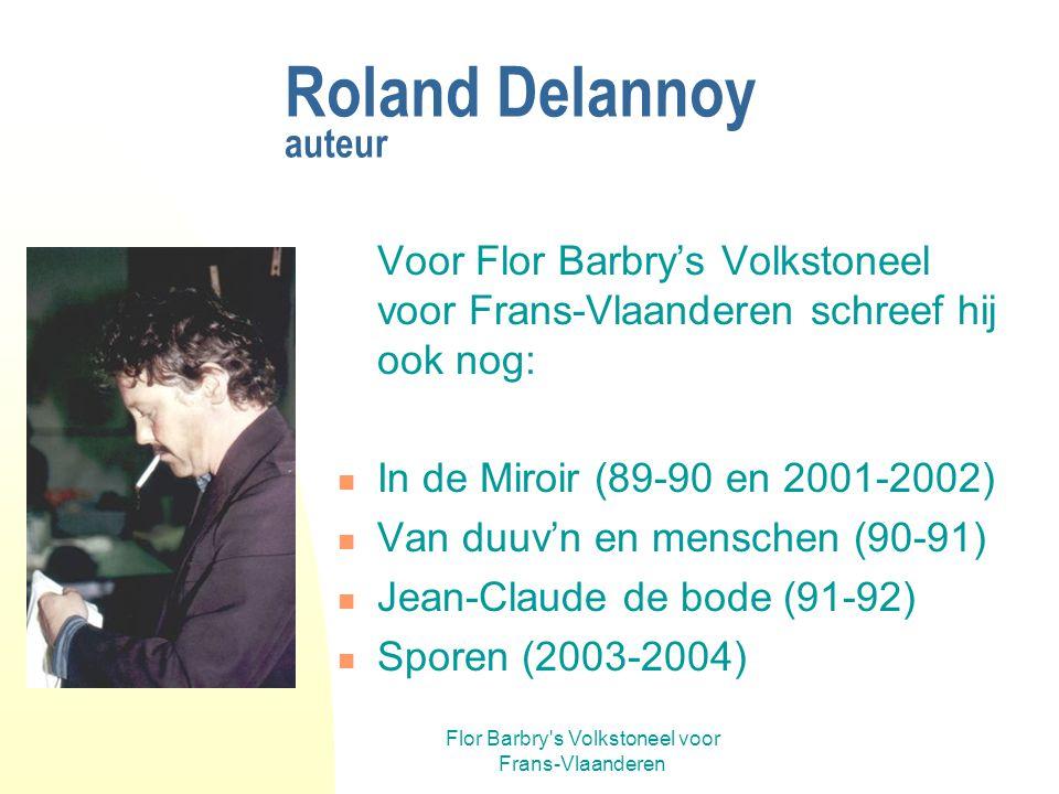 Flor Barbry's Volkstoneel voor Frans-Vlaanderen Roland Delannoy regisseur – bewerker - acteur Pas in 1992 volgde zijn tweede regie: Lucie en Lucienne,