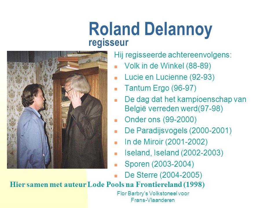 Flor Barbry's Volkstoneel voor Frans-Vlaanderen Roland Delannoy auteur Voor Flor Barbry's Volkstoneel voor Frans-Vlaanderen schreef hij ook nog: In de