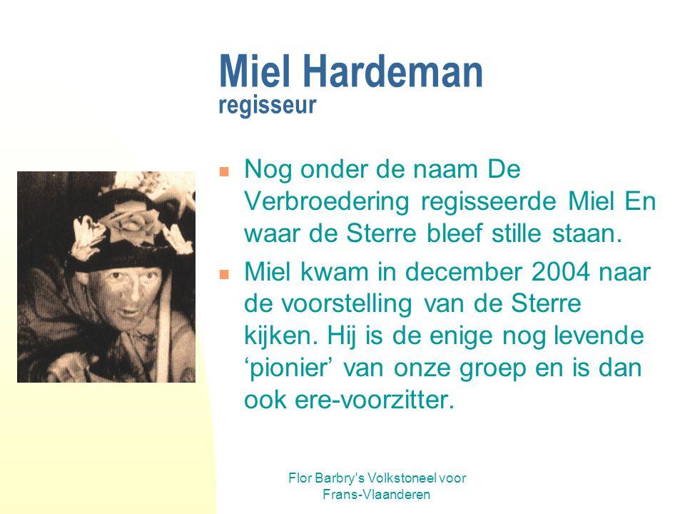 Flor Barbry s Volkstoneel voor Frans-Vlaanderen Miel Hardeman regisseur Nog onder de naam De Verbroedering regisseerde Miel En waar de Sterre bleef stille staan.