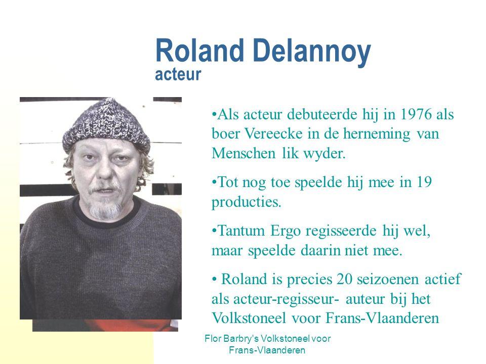 Flor Barbry's Volkstoneel voor Frans-Vlaanderen Roland Delannoy regisseur Hij regisseerde achtereenvolgens: Volk in de Winkel (88-89) Lucie en Lucienn