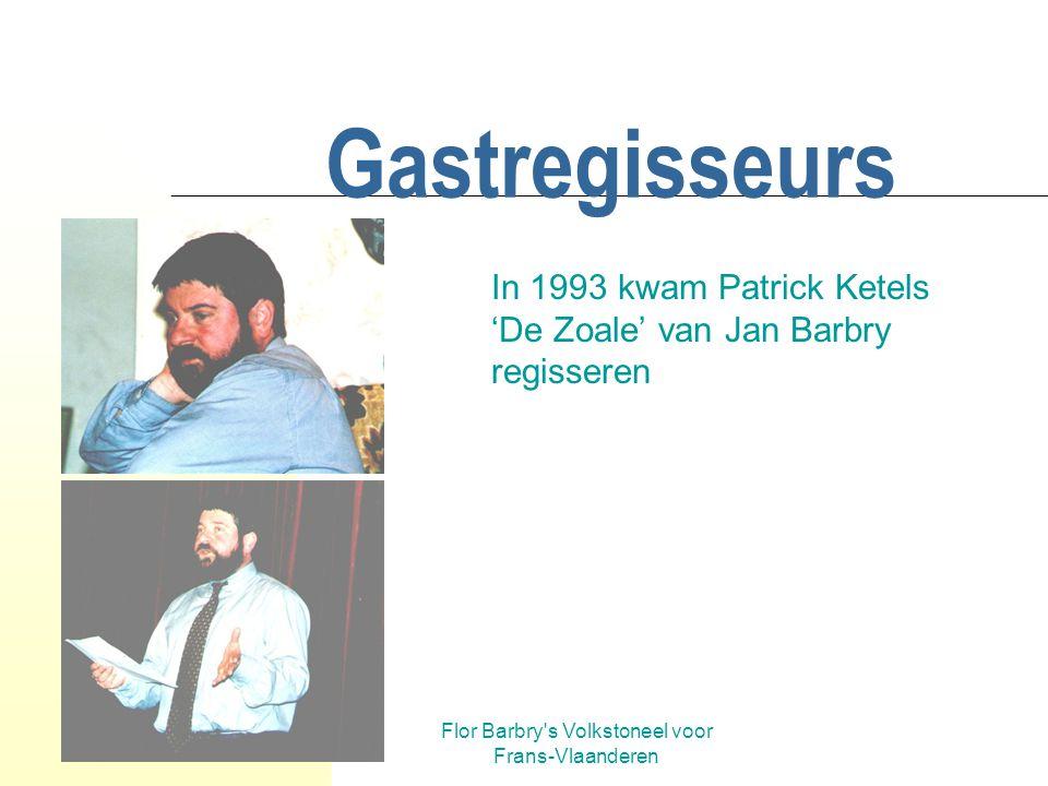 Flor Barbry's Volkstoneel voor Frans-Vlaanderen Gastregisseurs In de 50-jarige geschiedenis van het Volkstoneel voor Frans-Vlaanderen kwamen de meeste