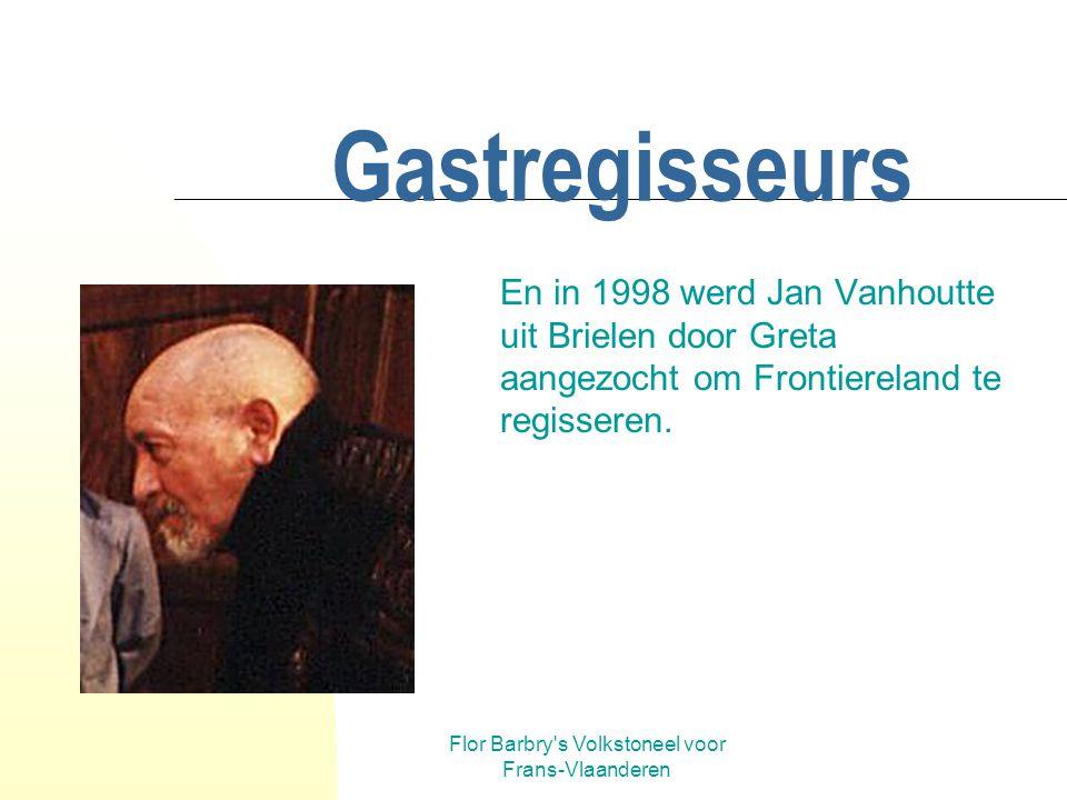 Flor Barbry's Volkstoneel voor Frans-Vlaanderen Gastregisseurs In 1993 kwam Patrick Ketels 'De Zoale' van Jan Barbry regisseren