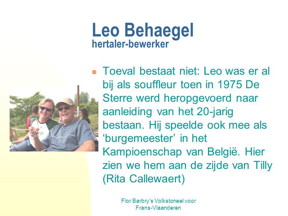Flor Barbry's Volkstoneel voor Frans-Vlaanderen Leo Behaegel Hertaler-bewerker Na het overlijden van Greta werd Leo Behaegel uit Westouter aangesproke