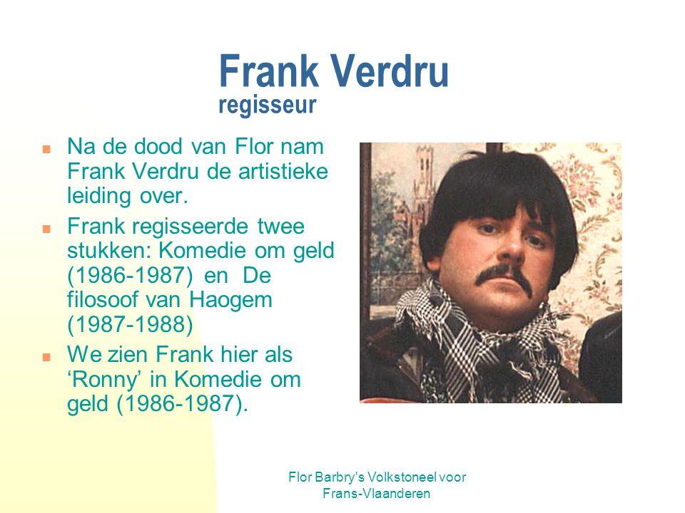 Flor Barbry s Volkstoneel voor Frans-Vlaanderen Roland Delannoy regisseur Hij regisseerde achtereenvolgens: Volk in de Winkel (88-89) Lucie en Lucienne (92-93) Tantum Ergo (96-97) De dag dat het kampioenschap van België verreden werd(97-98) Onder ons (99-2000) De Paradijsvogels (2000-2001) In de Miroir (2001-2002) Iseland, Iseland (2002-2003) Sporen (2003-2004) De Sterre (2004-2005) Hier samen met auteur Lode Pools na Frontiereland (1998)