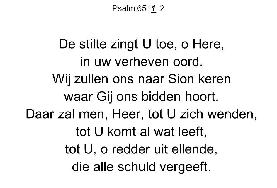 Psalm 65: 1, 2 Zalig wie door U uitverkoren mag wonen in uw hof, hoezeer hij door zijn schuld verloren terneerlag in het stof.