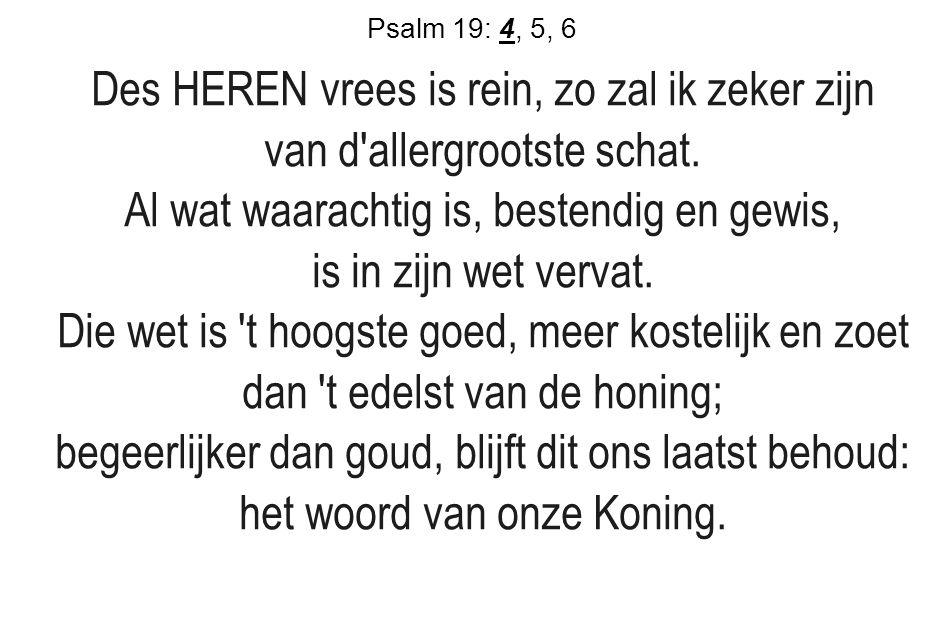 Psalm 19: 4, 5, 6 Zo helpt Gij, God, uw knecht, en houdt zijn paden recht in t spoor door U gewild.