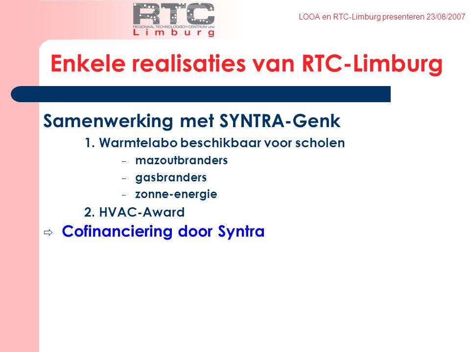 LOOA en RTC-Limburg presenteren 23/08/2007 Enkele realisaties van RTC-Limburg Samenwerking met SYNTRA-Genk 1.